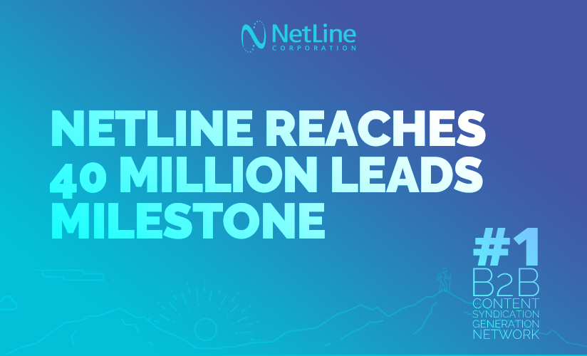 NetLine - NetLine Corporation Reaches 40 Million Leads Milestone with Largest B2B Content Syndication Platform